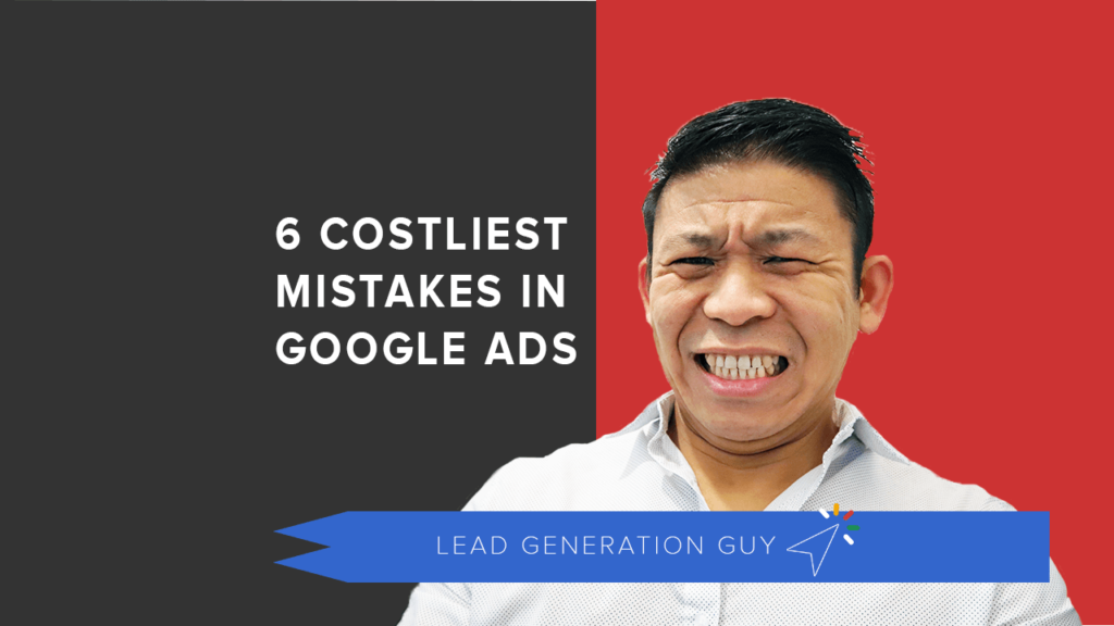 6 costliest google ads mistakes